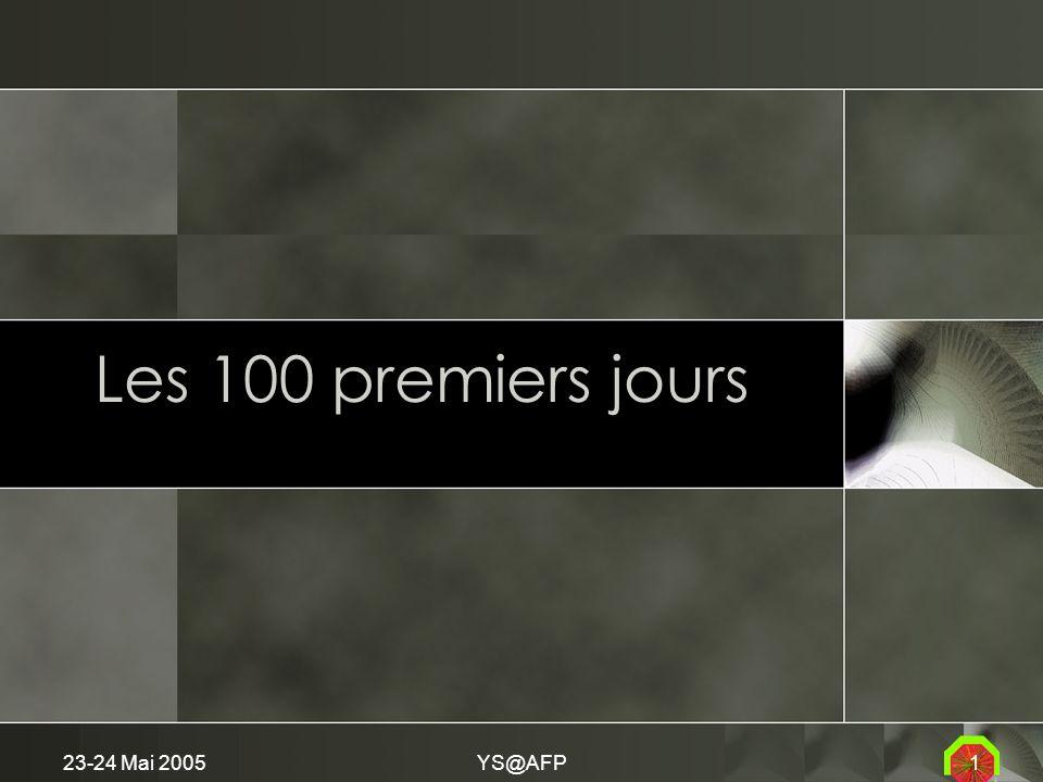 23-24 Mai 2005YS@AFP1 Les 100 premiers jours