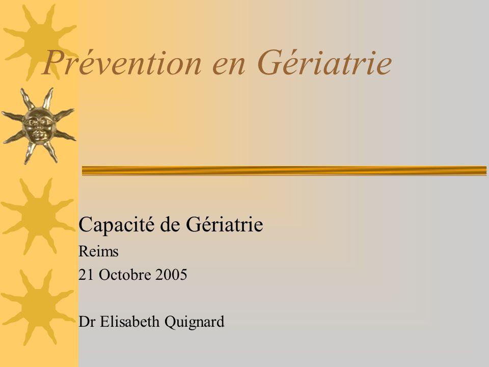 Prévention en Gériatrie Capacité de Gériatrie Reims 21 Octobre 2005 Dr Elisabeth Quignard