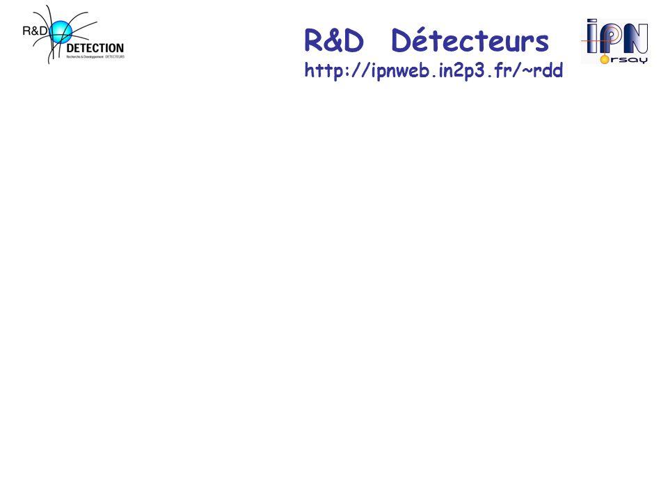 R&D Détecteurs http://ipnweb.in2p3.fr/~rdd