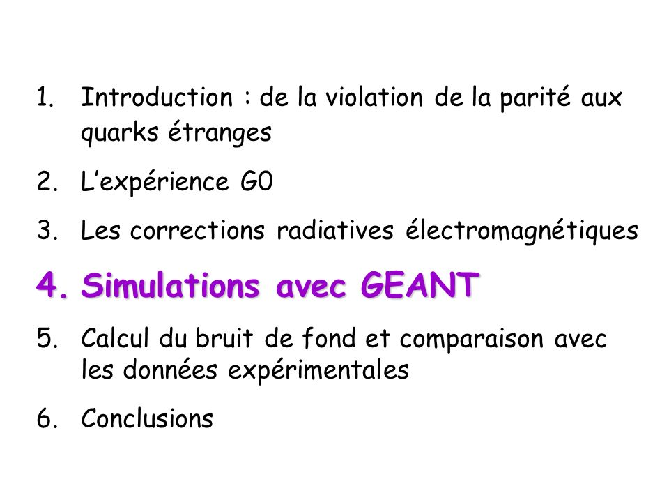 1.Introduction : de la violation de la parité aux quarks étranges 2.Lexpérience G0 3.Les corrections radiatives électromagnétiques 4.Simulations avec