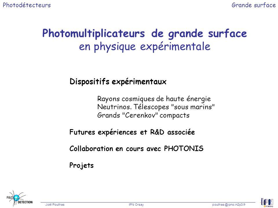 Photodétecteurs Joël Pouthas IPN Orsaypouthas @ipno.in2p3.fr Grande surface Dispositifs expérimentaux Rayons cosmiques (Observatoire Pierre Auger) 5000 Photomultiplicateurs Photonis XP 1805 9 , Gain : 2.10 5 3 Photomultiplicateurs Grande dynamique Très bonne linéarité