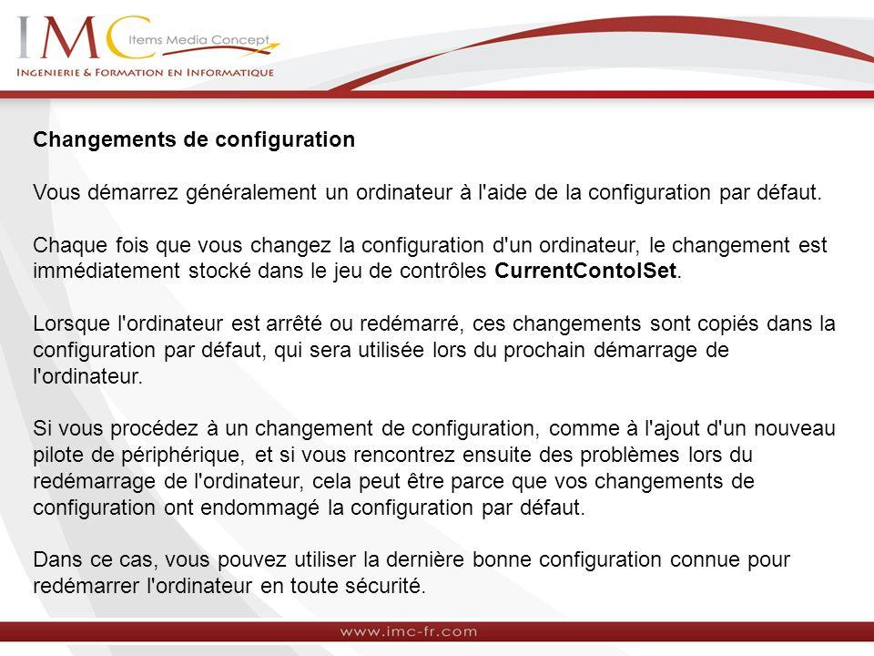 Changements de configuration Vous démarrez généralement un ordinateur à l'aide de la configuration par défaut. Chaque fois que vous changez la configu