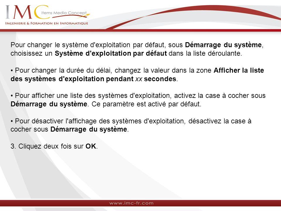 Pour changer le système d'exploitation par défaut, sous Démarrage du système, choisissez un Système d'exploitation par défaut dans la liste déroulante