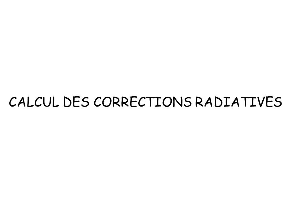 CALCUL DES CORRECTIONS RADIATIVES