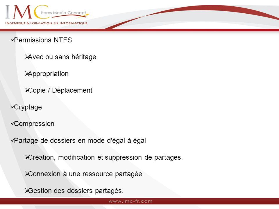 Permissions NTFS Avec ou sans héritage Appropriation Copie / Déplacement Cryptage Compression Partage de dossiers en mode d'égal à égal Création, modi