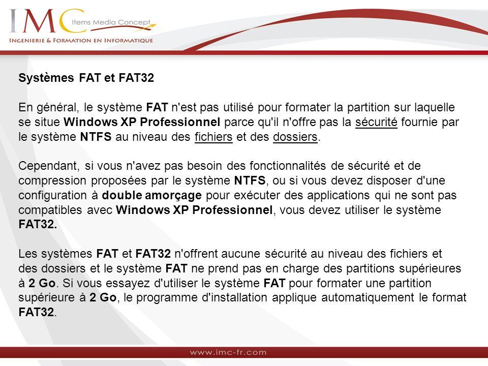 Systèmes FAT et FAT32 En général, le système FAT n'est pas utilisé pour formater la partition sur laquelle se situe Windows XP Professionnel parce qu'