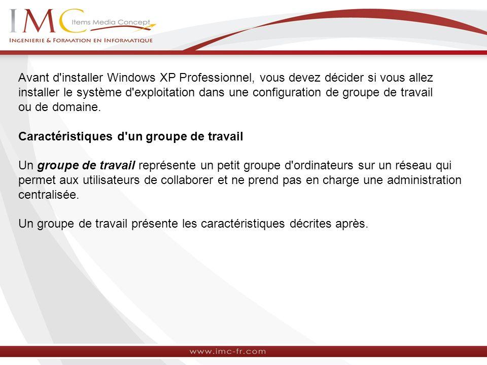 Avant d'installer Windows XP Professionnel, vous devez décider si vous allez installer le système d'exploitation dans une configuration de groupe de t