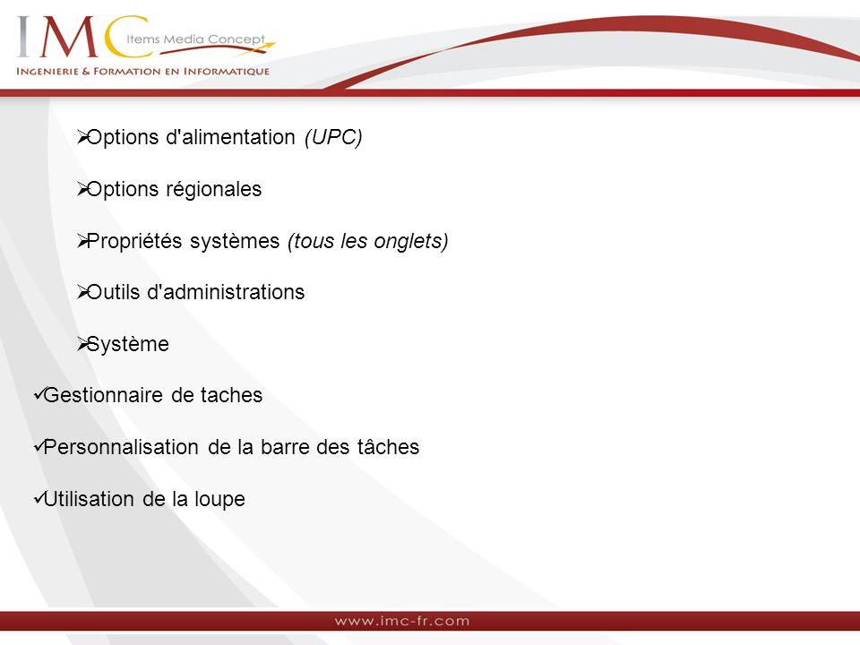 Options d'alimentation (UPC) Options régionales Propriétés systèmes (tous les onglets) Outils d'administrations Système Gestionnaire de taches Personn