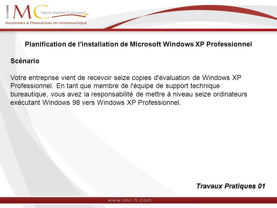 Planification de l'installation de Microsoft Windows XP Professionnel Scénario Votre entreprise vient de recevoir seize copies d'évaluation de Windows