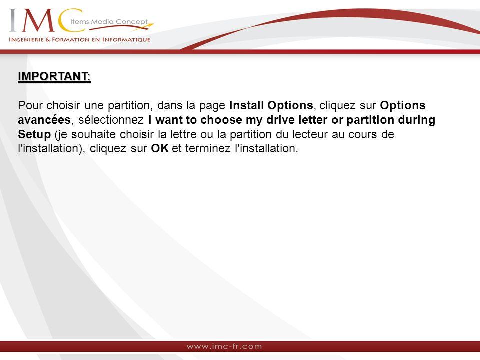 IMPORTANT: Pour choisir une partition, dans la page Install Options, cliquez sur Options avancées, sélectionnez I want to choose my drive letter or pa