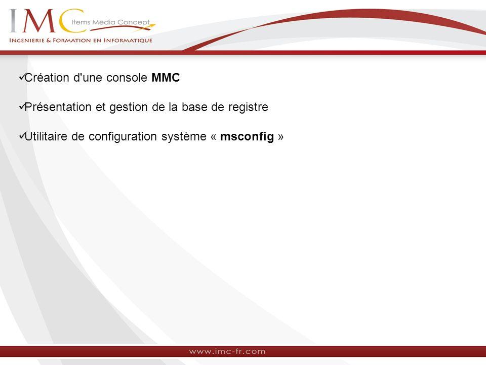 Création d'une console MMC Présentation et gestion de la base de registre Utilitaire de configuration système « msconfig »