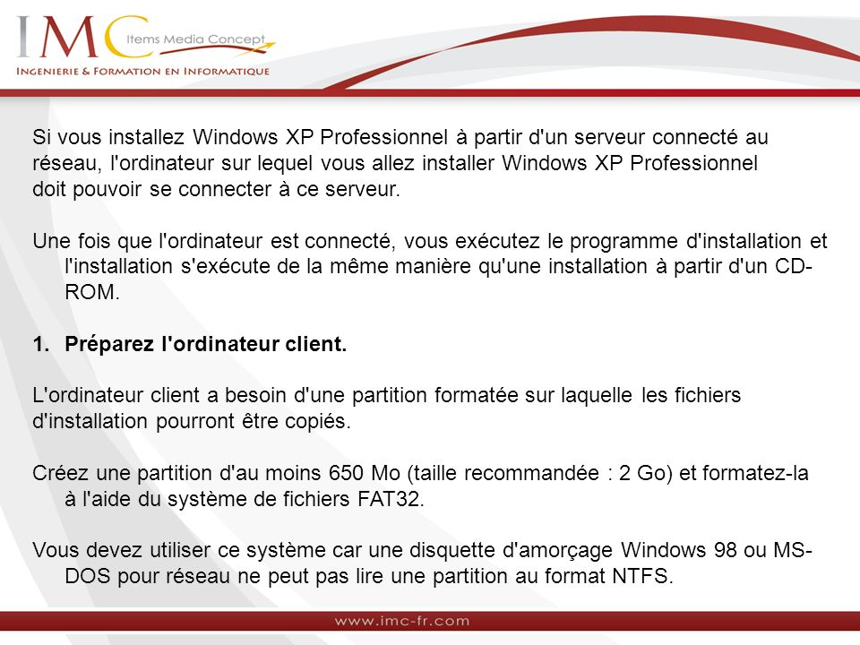 Si vous installez Windows XP Professionnel à partir d'un serveur connecté au réseau, l'ordinateur sur lequel vous allez installer Windows XP Professio
