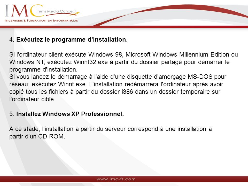 4. Exécutez le programme d'installation. Si l'ordinateur client exécute Windows 98, Microsoft Windows Millennium Edition ou Windows NT, exécutez Winnt