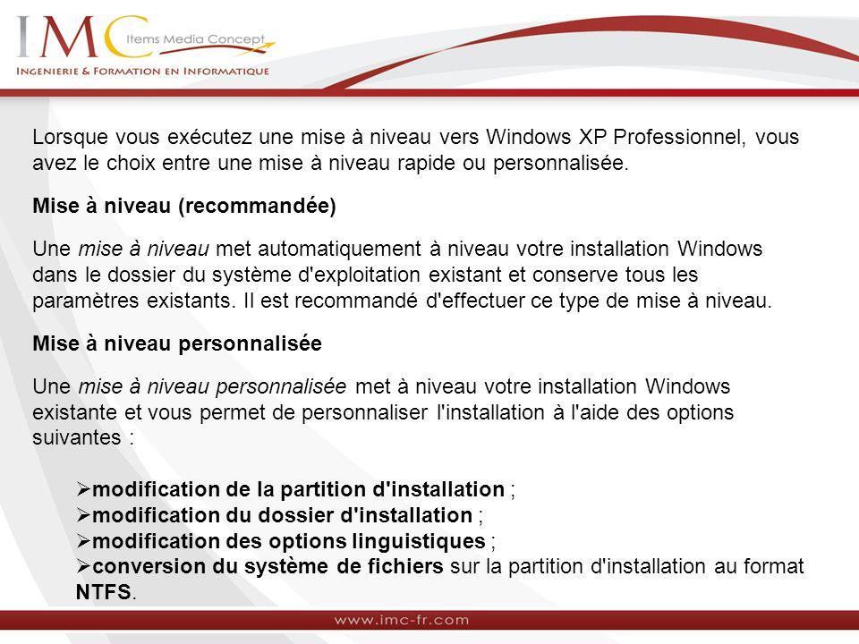 Lorsque vous exécutez une mise à niveau vers Windows XP Professionnel, vous avez le choix entre une mise à niveau rapide ou personnalisée. Mise à nive