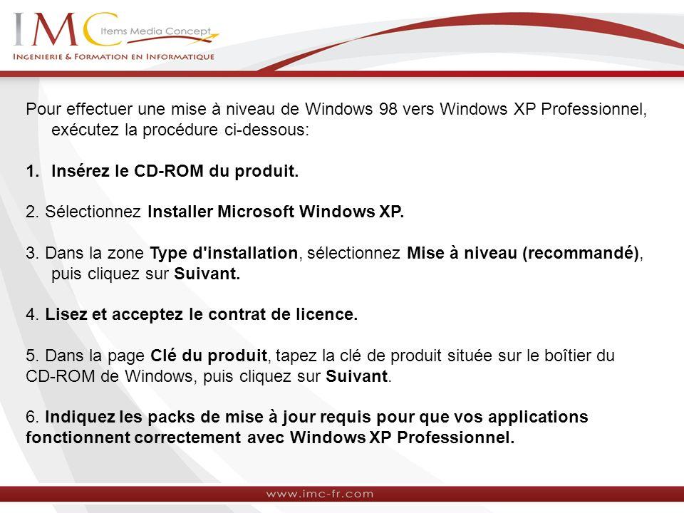 Pour effectuer une mise à niveau de Windows 98 vers Windows XP Professionnel, exécutez la procédure ci-dessous: 1.Insérez le CD-ROM du produit. 2. Sél