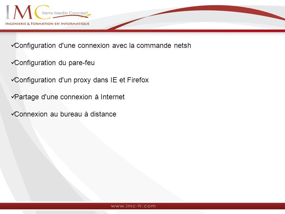 Configuration d'une connexion avec la commande netsh Configuration du pare-feu Configuration d'un proxy dans IE et Firefox Partage d'une connexion à I