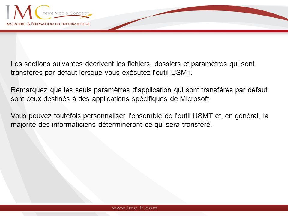 Les sections suivantes décrivent les fichiers, dossiers et paramètres qui sont transférés par défaut lorsque vous exécutez l'outil USMT. Remarquez que