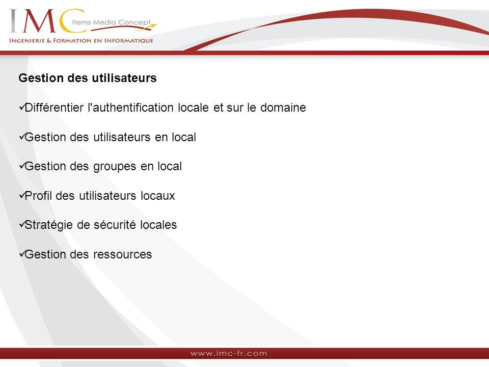 Gestion des utilisateurs Différentier l'authentification locale et sur le domaine Gestion des utilisateurs en local Gestion des groupes en local Profi