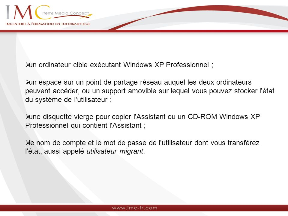 un ordinateur cible exécutant Windows XP Professionnel ; un espace sur un point de partage réseau auquel les deux ordinateurs peuvent accéder, ou un s