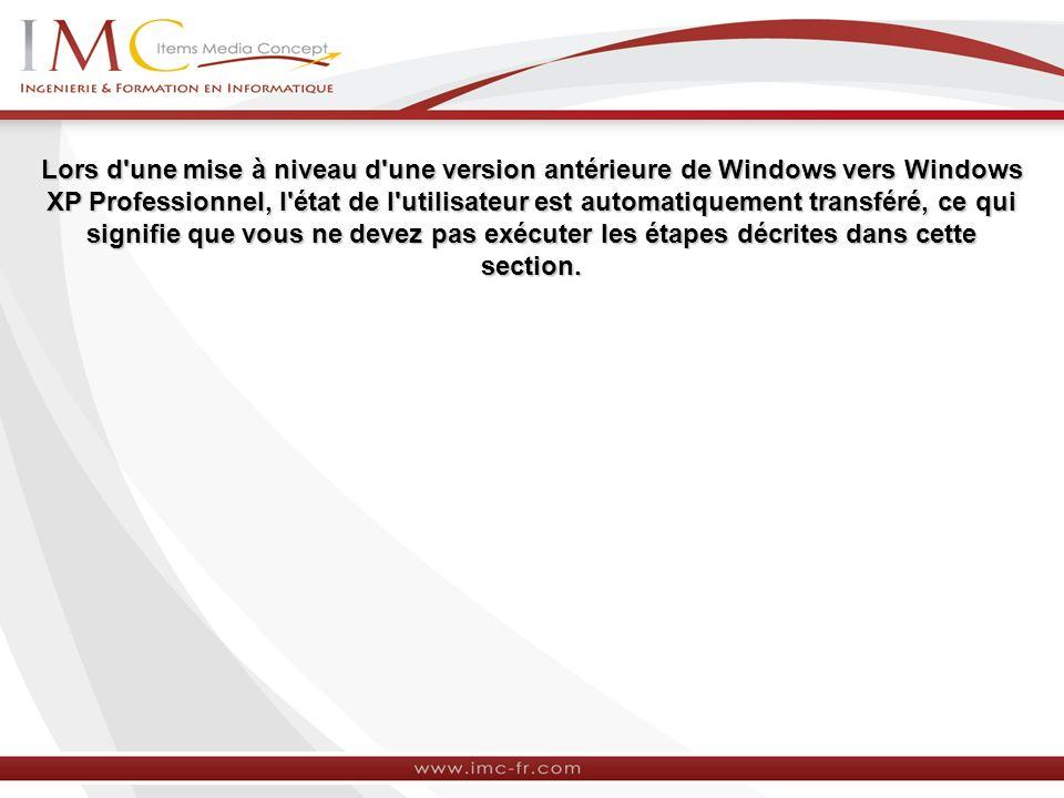 Lors d'une mise à niveau d'une version antérieure de Windows vers Windows XP Professionnel, l'état de l'utilisateur est automatiquement transféré, ce