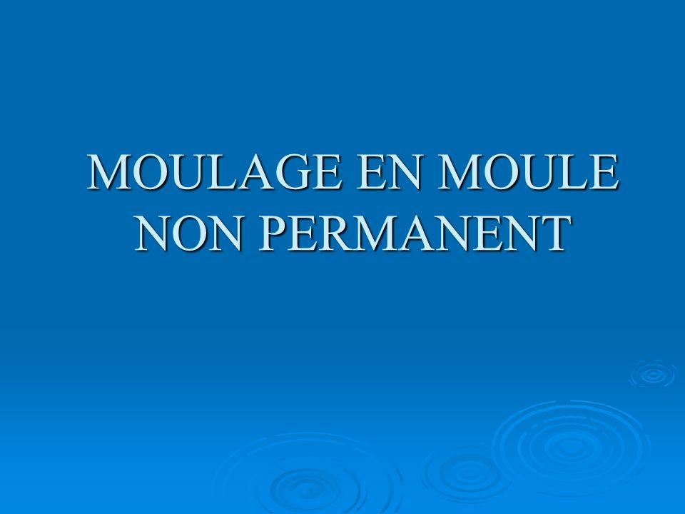 MOULAGE EN MOULE NON PERMANENT