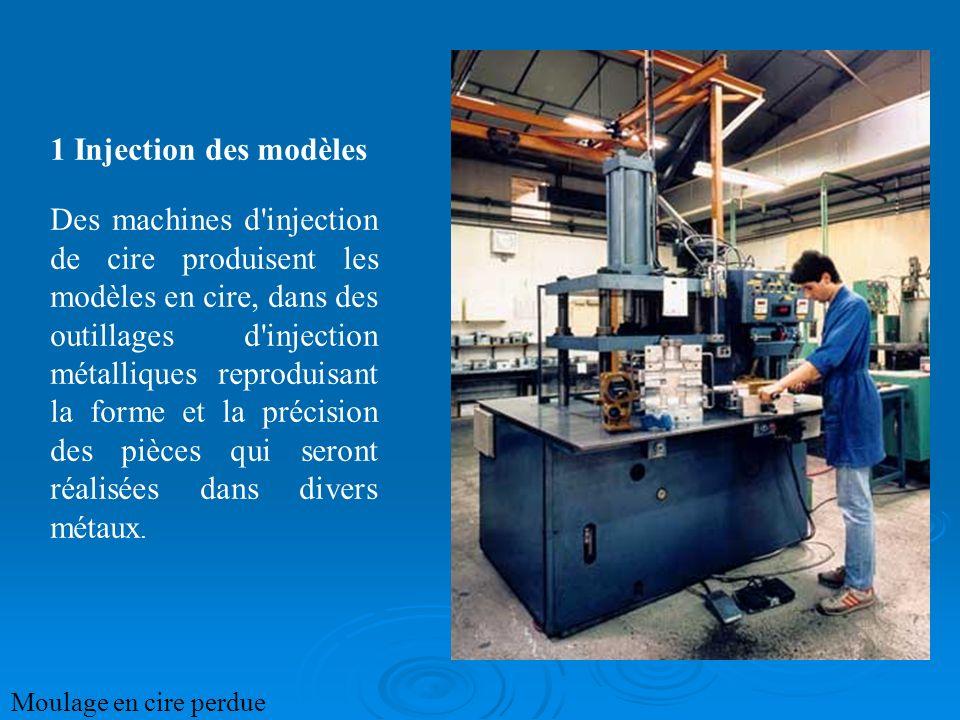1 Injection des modèles Des machines d'injection de cire produisent les modèles en cire, dans des outillages d'injection métalliques reproduisant la f