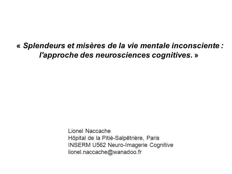 « Splendeurs et misères de la vie mentale inconsciente : l'approche des neurosciences cognitives. » Lionel Naccache Hôpital de la Pitié-Salpêtrière, P