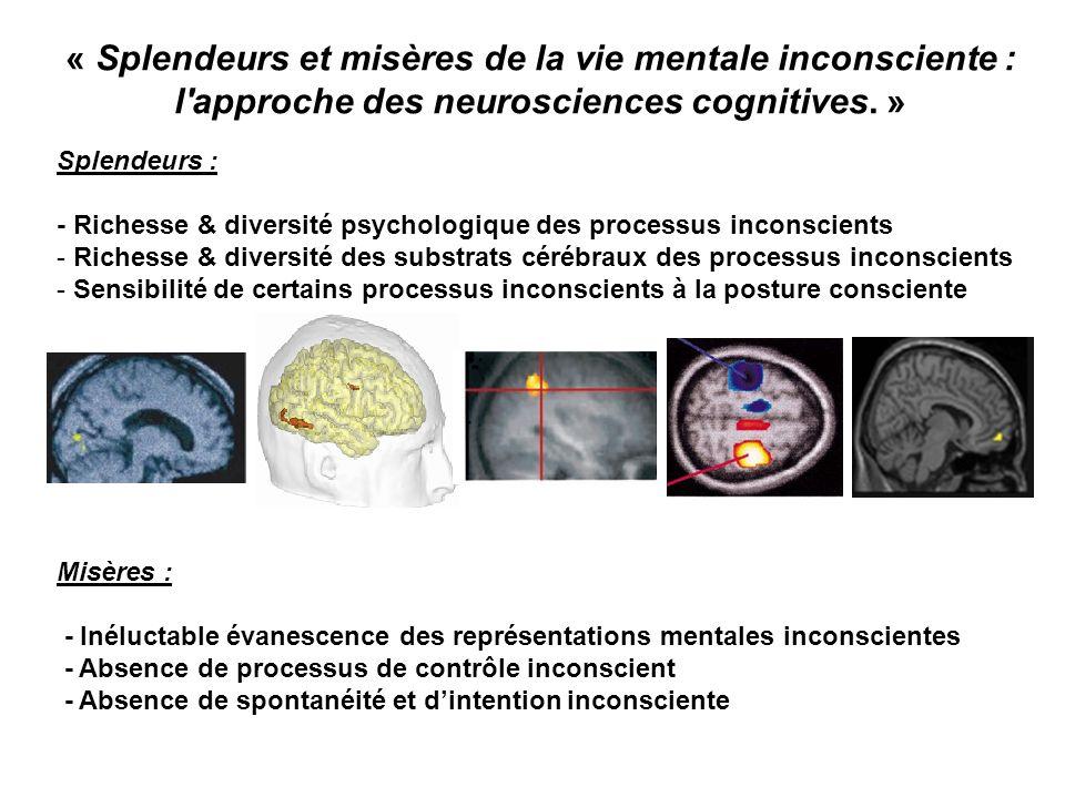 « Splendeurs et misères de la vie mentale inconsciente : l'approche des neurosciences cognitives. » Splendeurs : - Richesse & diversité psychologique