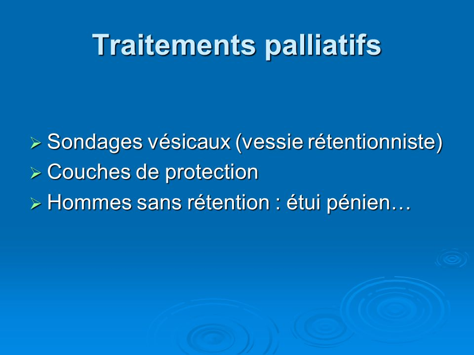Traitements palliatifs Sondages vésicaux (vessie rétentionniste) Sondages vésicaux (vessie rétentionniste) Couches de protection Couches de protection