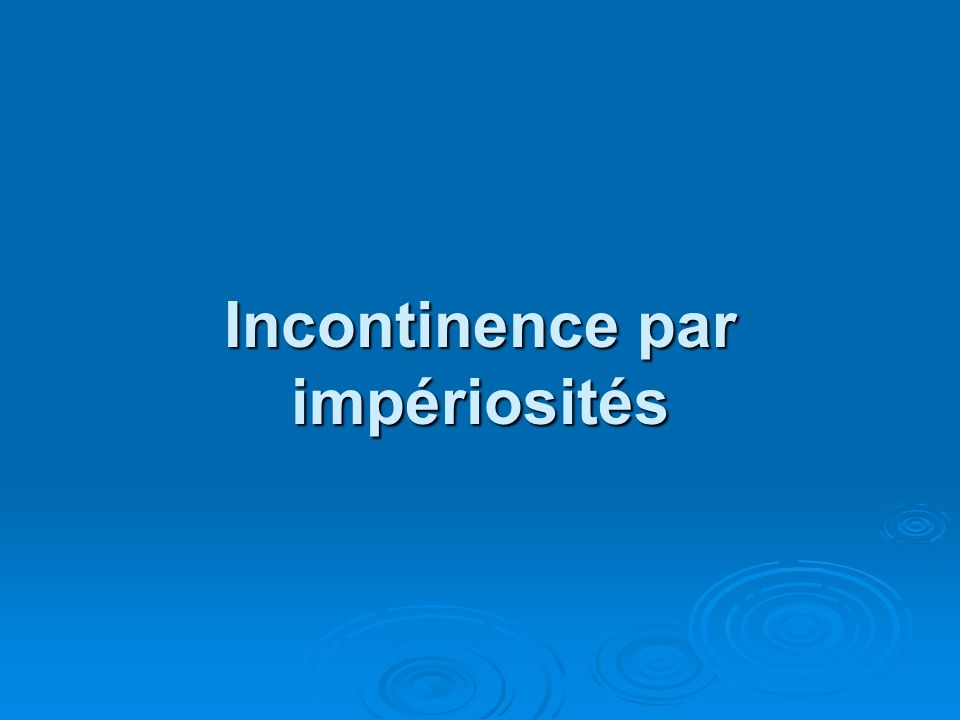 Incontinence par impériosités