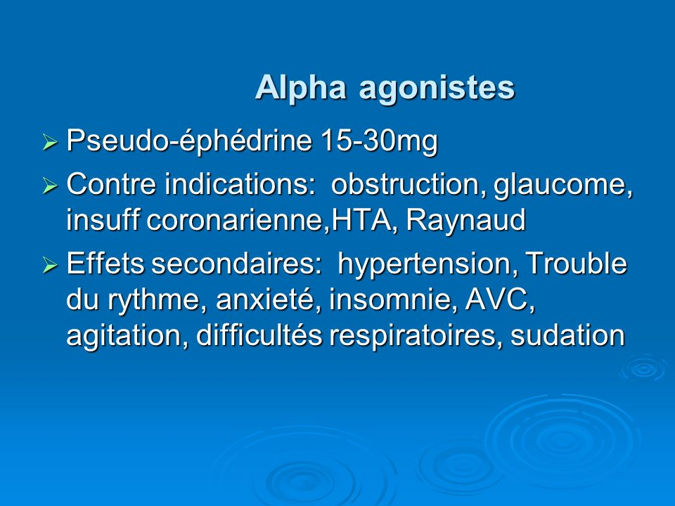 Alpha agonistes Pseudo-éphédrine 15-30mg Pseudo-éphédrine 15-30mg Contre indications: obstruction, glaucome, insuff coronarienne,HTA, Raynaud Contre i