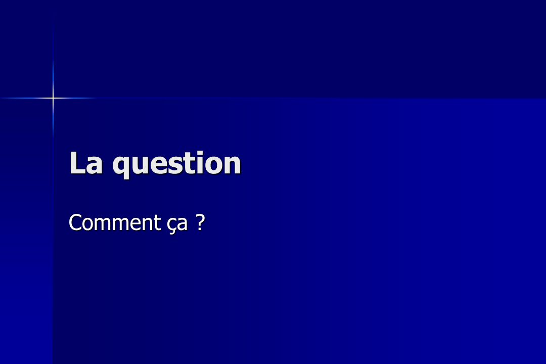 La question Comment ça ?