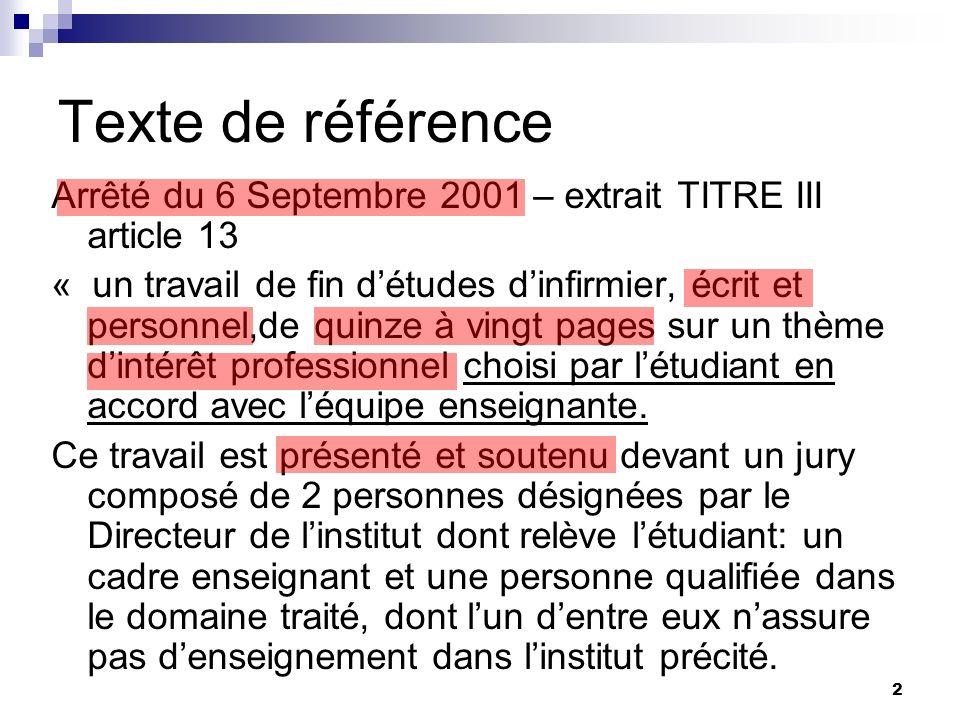 2 Texte de référence Arrêté du 6 Septembre 2001 – extrait TITRE III article 13 « un travail de fin détudes dinfirmier, écrit et personnel,de quinze à