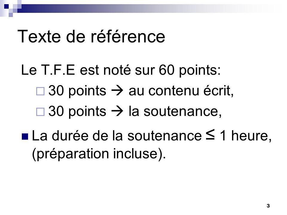 3 Texte de référence Le T.F.E est noté sur 60 points: 30 points au contenu écrit, 30 points la soutenance, La durée de la soutenance 1 heure, (prépara