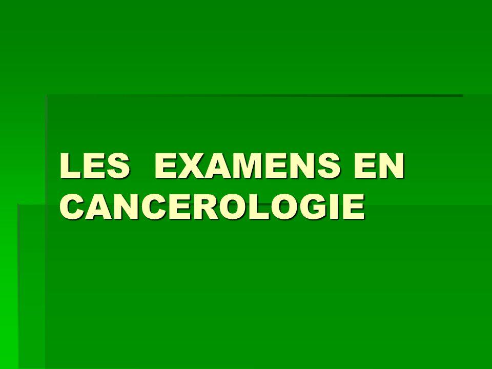 LES EXAMENS EN CANCEROLOGIE