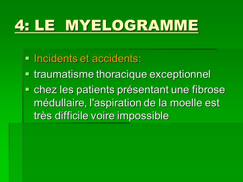 4: LE MYELOGRAMME Incidents et accidents: Incidents et accidents: traumatisme thoracique exceptionnel traumatisme thoracique exceptionnel chez les pat