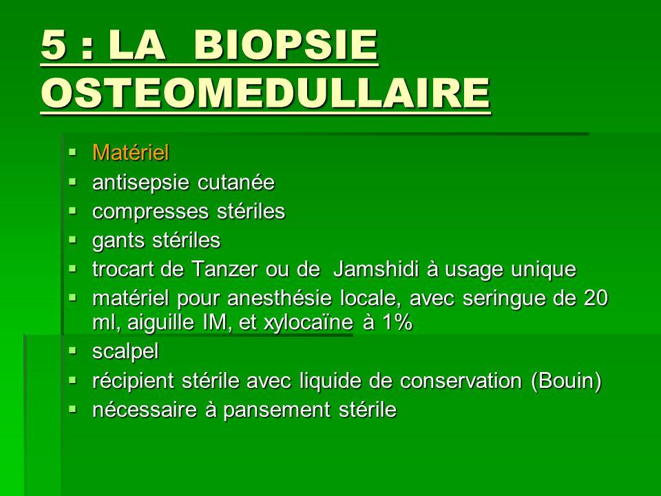 5 : LA BIOPSIE OSTEOMEDULLAIRE Matériel Matériel antisepsie cutanée antisepsie cutanée compresses stériles compresses stériles gants stériles gants st