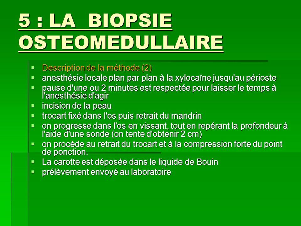 5 : LA BIOPSIE OSTEOMEDULLAIRE Description de la méthode (2) Description de la méthode (2) anesthésie locale plan par plan à la xylocaïne jusqu'au pér