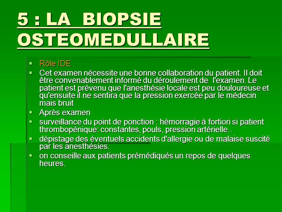 5 : LA BIOPSIE OSTEOMEDULLAIRE Rôle IDE Rôle IDE Cet examen nécessite une bonne collaboration du patient. Il doit être convenablement informé du dérou