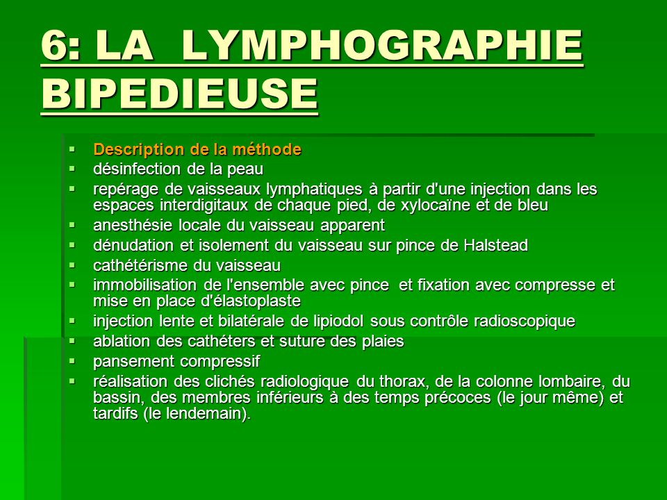 6: LA LYMPHOGRAPHIE BIPEDIEUSE Description de la méthode Description de la méthode désinfection de la peau désinfection de la peau repérage de vaissea