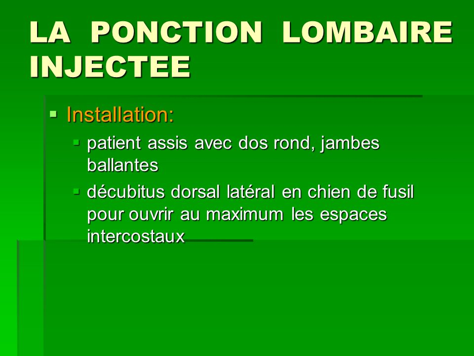 LA PONCTION LOMBAIRE INJECTEE Installation: Installation: patient assis avec dos rond, jambes ballantes patient assis avec dos rond, jambes ballantes