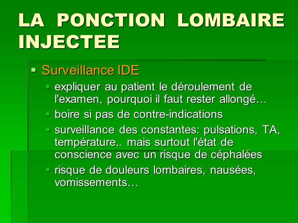 LA PONCTION LOMBAIRE INJECTEE Surveillance IDE Surveillance IDE expliquer au patient le déroulement de l'examen, pourquoi il faut rester allongé… expl