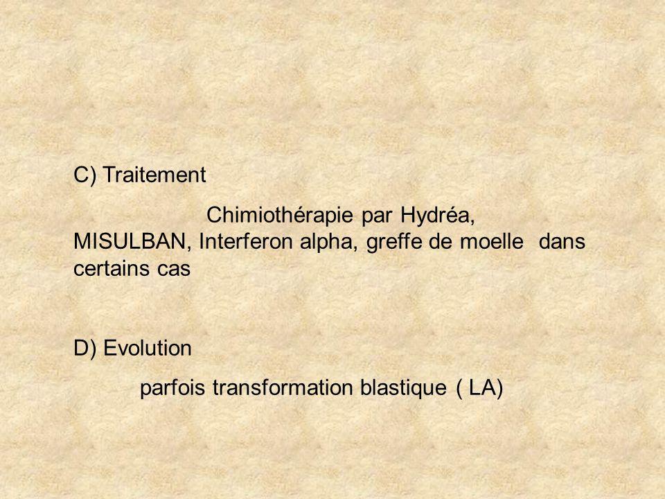 C) Traitement Chimiothérapie par Hydréa, MISULBAN, Interferon alpha, greffe de moelle dans certains cas D) Evolution parfois transformation blastique