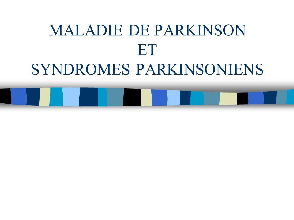 MALADIE DE PARKINSON ET SYNDROMES PARKINSONIENS
