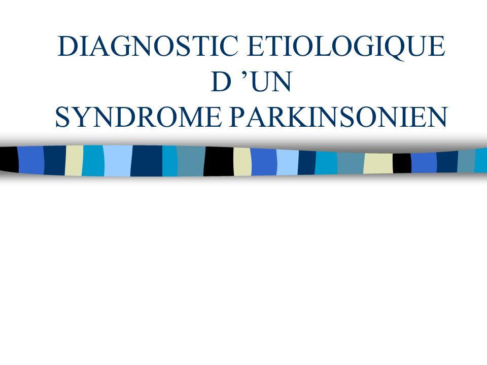 DIAGNOSTIC ETIOLOGIQUE D UN SYNDROME PARKINSONIEN