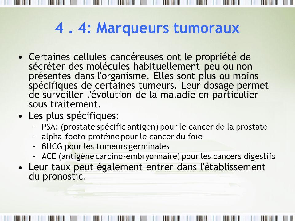 4. 4: Marqueurs tumoraux Certaines cellules cancéreuses ont le propriété de sécréter des molécules habituellement peu ou non présentes dans l'organism