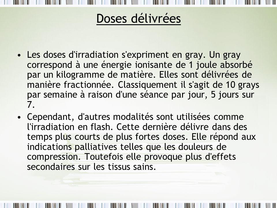 Doses délivrées Les doses d'irradiation s'expriment en gray. Un gray correspond à une énergie ionisante de 1 joule absorbé par un kilogramme de matièr