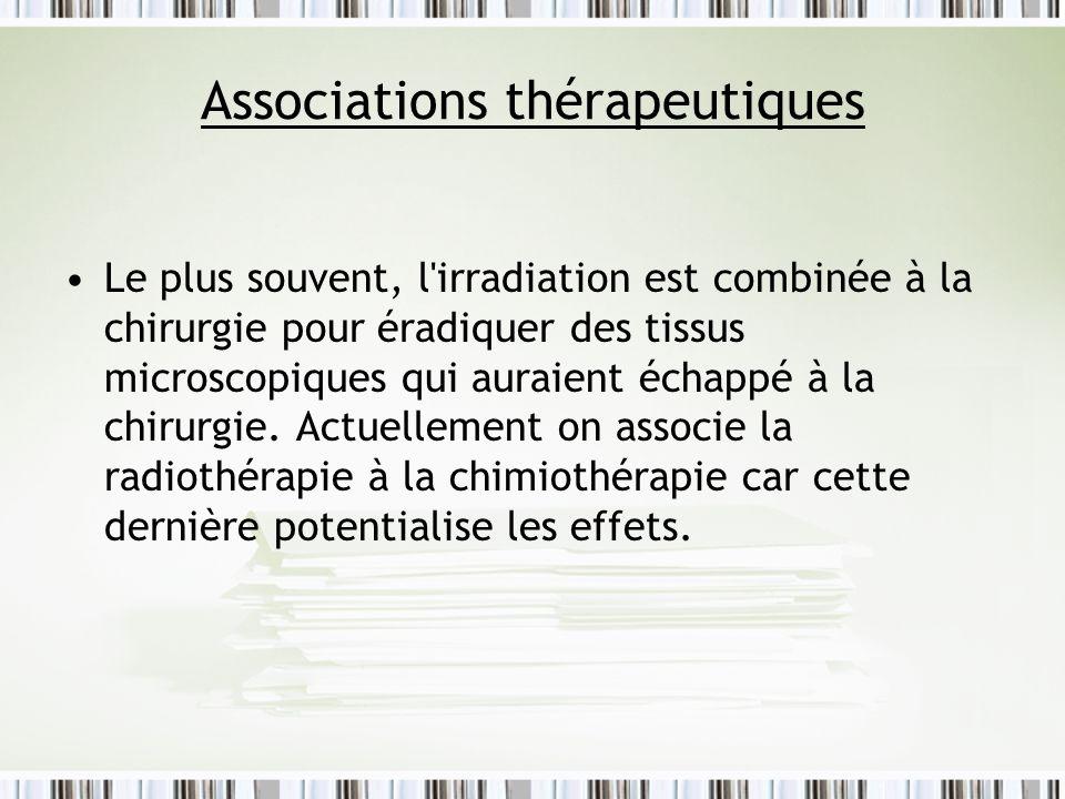 Associations thérapeutiques Le plus souvent, l'irradiation est combinée à la chirurgie pour éradiquer des tissus microscopiques qui auraient échappé à