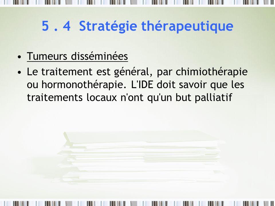 5. 4 Stratégie thérapeutique Tumeurs disséminées Le traitement est général, par chimiothérapie ou hormonothérapie. L'IDE doit savoir que les traitemen
