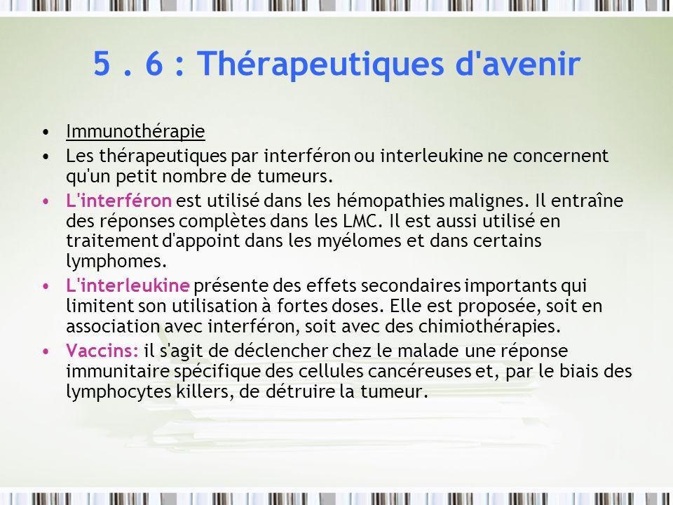 5. 6 : Thérapeutiques d'avenir Immunothérapie Les thérapeutiques par interféron ou interleukine ne concernent qu'un petit nombre de tumeurs. L'interfé